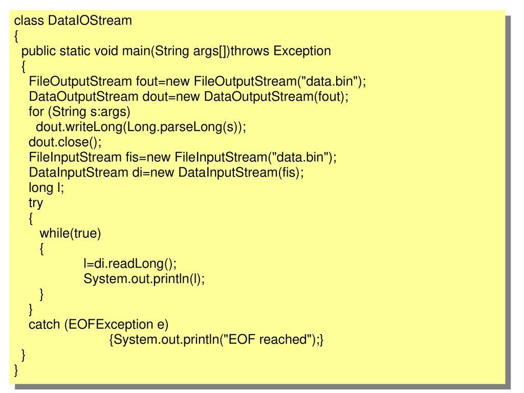 class DataIOStream { public static void main(String args[])throws Exception. FileOutputStream fout=new FileOutputStream( data.bin );